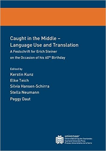 Caught in the Middle - Language Use and Translation - A Festschrift for Erich Steiner on the Occasion of his 60th Birthday