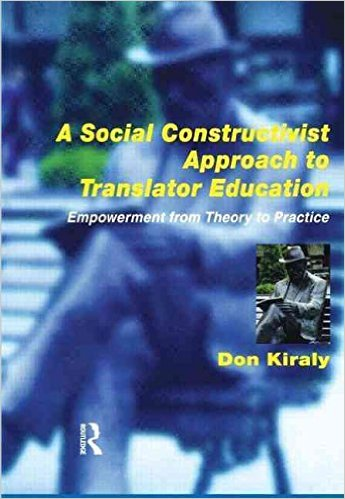 A Social Constructivist Approach to Translator Education - Empowerement from Theory to Practice